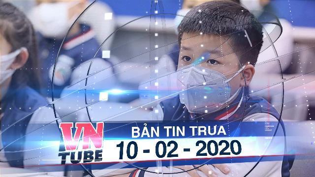 Bản tin VnTube trưa 10-02-2020: Bộ Y tế: Địa phương không có dịch có thể cho học sinh đi học