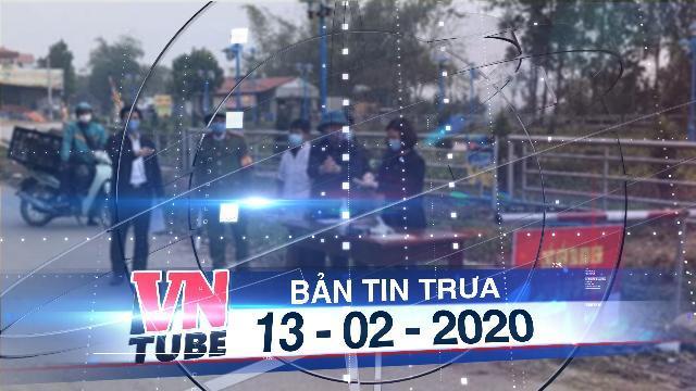 Bản tin VnTube trưa 13-02-2020: Vĩnh Phúc cách ly toàn xã Sơn Lôi, hỗ trợ tiền cho người dân