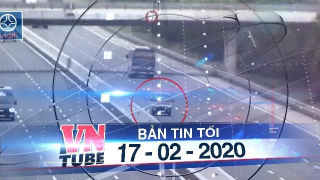 Bản tin VnTube tối 17-02-2020: Đi ngược chiều trên cao tốc Hà Nội - Hải Phòng, lái xe bị phạt 17 triệu đồng
