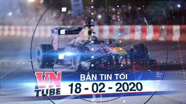 Bản tin VnTube tối 18-02-2020: Hà Nội không huỷ, không lùi giải đua F1 vì Covid-19