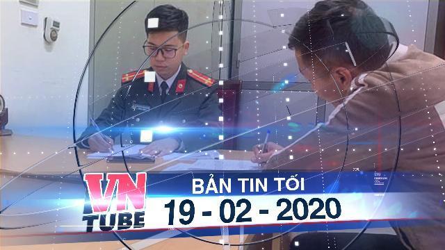Bản tin VnTube tối 19-02-2020: Xử lí người tung tin Hà Nội có 40 người tử vong vì virus corona