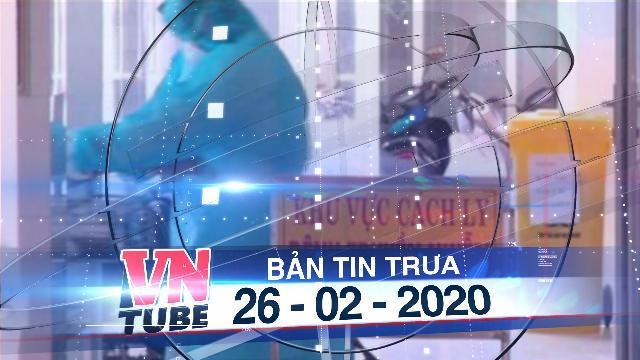 Bản tin VnTube trưa 26-02-2020: Việt Nam cách ly thêm 31 trường hợp nghi nhiễm virus corona mới