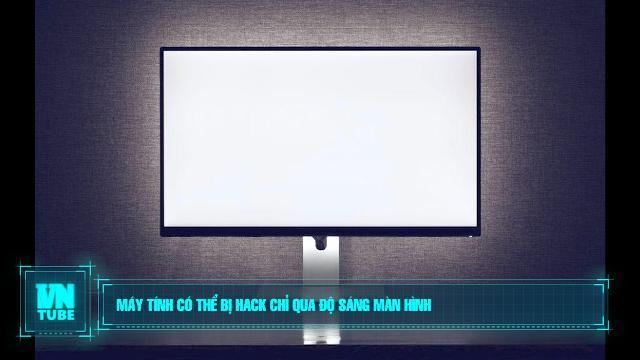 Toàn cảnh an ninh mạng số 1 tháng 3: Máy tính có thể bị hack chỉ qua độ sáng màn hình