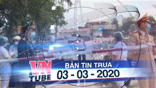 Bản tin VnTube trưa 03-03-2020: Xã Sơn Lôi sẽ chính thức gỡ cách ly lúc nửa đêm nay