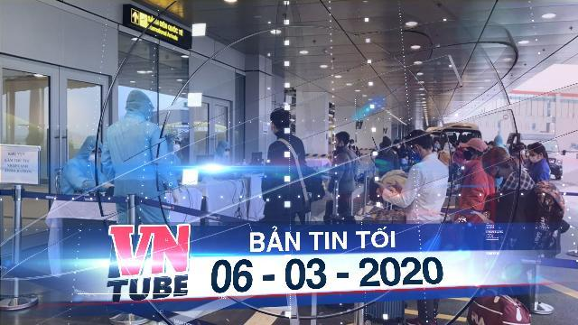 Bản tin VnTube tối 06-03-2020: Tất cả hành khách nhập cảnh Việt Nam phải khai báo y tế bắt buộc
