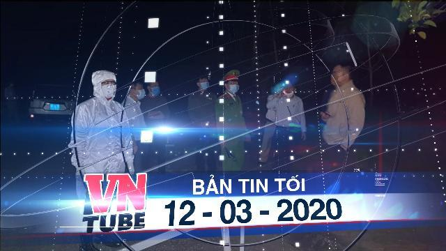 Bản tin VnTube tối 12-03-2020: Nghệ An nửa đêm lập chốt, đưa người từ Nhật Bản trở về đi cách ly