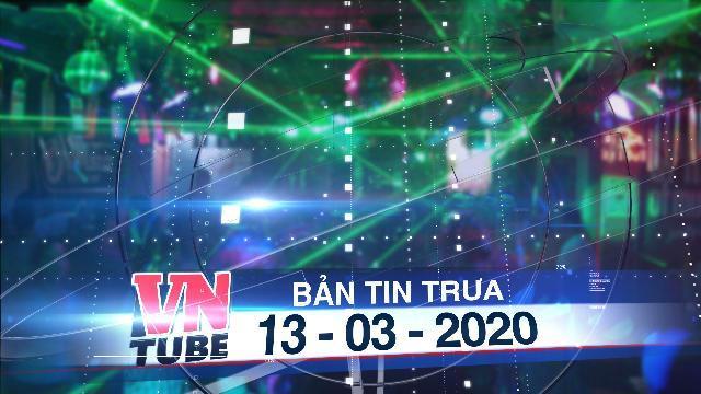 Bản tin VnTube trưa 13-03-2020: TPHCM: Xem xét tạm dừng hoạt động quán bar, vũ trường để phòng dịch