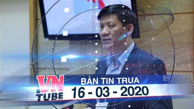 Bản tin VnTube trưa 16-03-2020: Thứ trưởng bộ y tế thông tin biện pháp chống dịch mới