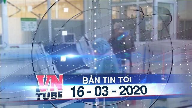 Bản tin VnTube tối 16-03-2020: 2 bệnh nhân Covid-19 diễn biến nặng