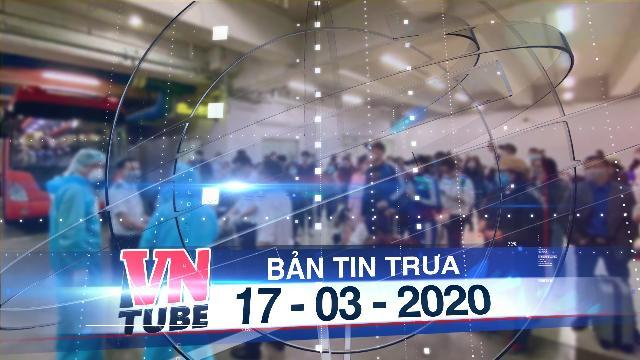 Bản tin VnTube trưa 17-03-2020: Việt Nam sẽ ngưng cấp visa với tất cả các nước vì Covid-19