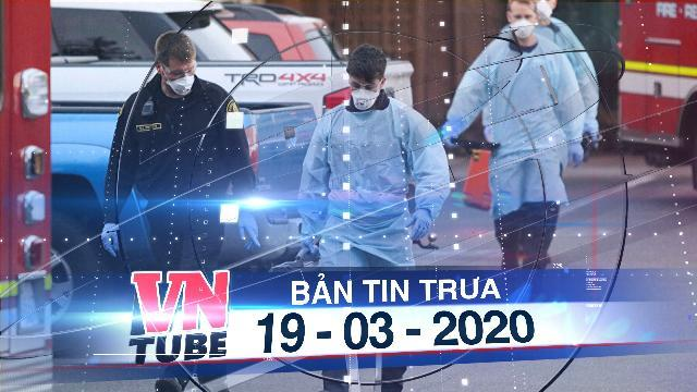 Bản tin VnTube trưa 19-03-2020: Hai người gốc Việt đầu tiên tử vong vì COVID-19 tại Mỹ