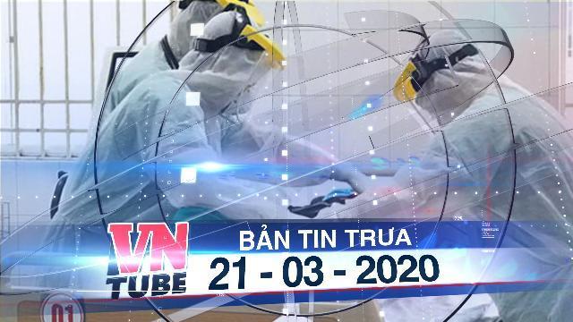 Bản tin VnTube trưa 21-03-2020: Hai nhân viên y tế đầu tiên nhiễm Covid-19