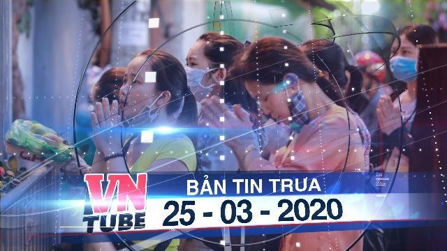 Bản tin VnTube trưa 25-03-2020: Người dân tràn ra đường vái vọng trước phủ Tây Hồ
