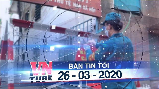 Bản tin VnTube tối 26-03-2020: Bác thông tin TP.HCM sẽ phong tỏa 14 ngày