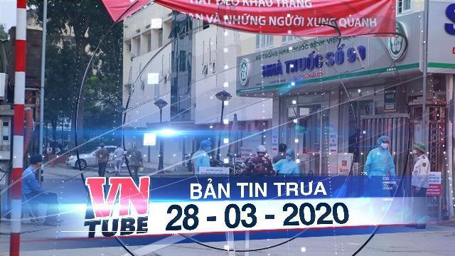 Bản tin VnTube trưa 28-03-2020: Thông báo khẩn: Ngừng ra vào Bệnh viện Bạch Mai