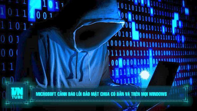 Toàn cảnh an ninh mạng số 5 tháng 3: Microsoft cảnh báo lỗi bảo mật chưa có bản vá trên mọi Windows