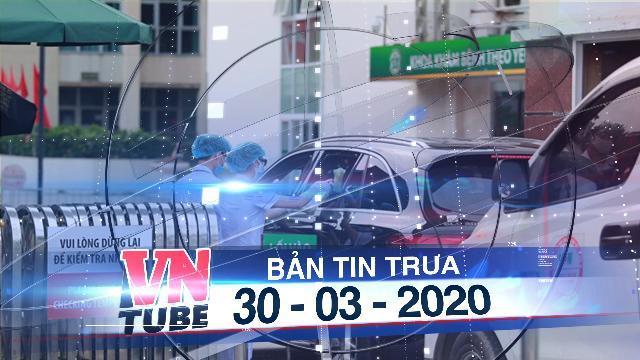 Bản tin VnTube trưa 30-03-2020: Thêm 6 bệnh nhân COVID-19 mới, tất cả đều từ Bệnh viện Bạch Mai