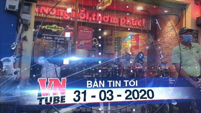 Bản tin VnTube tối 31-03-2020: TPHCM yêu cầu người giao nhận thực phẩm đứng cách nhau 2 mét