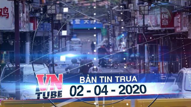Bản tin VnTube trưa 02-04-2020: Tình báo Mỹ kết luận Trung Quốc giấu dịch COVID-19 ở Vũ Hán