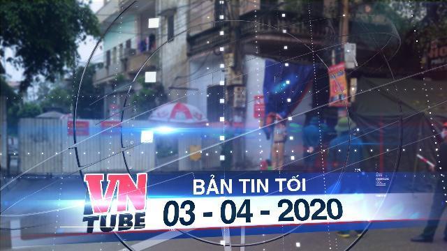 Bản tin VnTube tối 03-04-2020: Cách ly cả thôn ở Hưng Yên do liên quan đến bệnh nhân 219