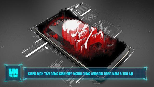 Chiến dịch tấn công gián điệp người dùng Android Đông Nam Á trở lại