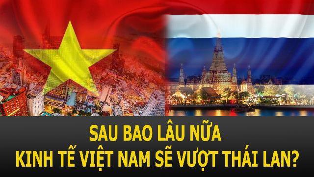 Sau bao lâu nữa kinh tế Việt Nam sẽ vượt Thái Lan ?