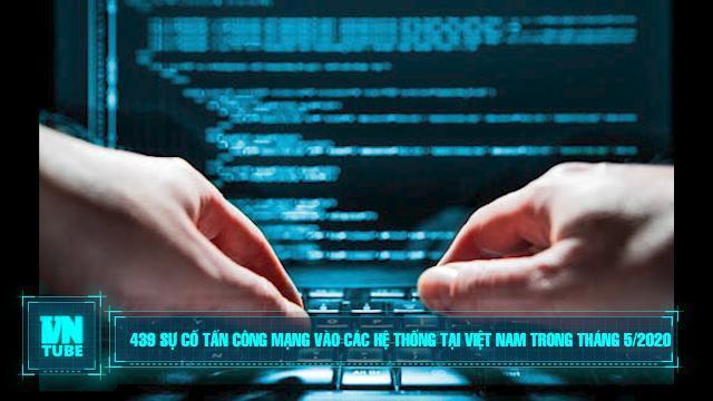 439 sự cố tấn công mạng vào các hệ thống tại Việt Nam trong tháng 5/2020