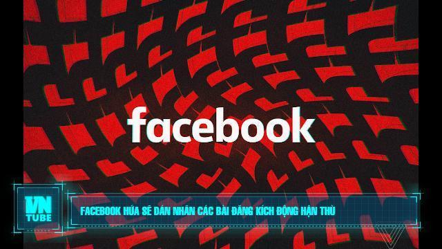 Facebook hứa sẽ dán nhãn các bài đăng kích động hận thù