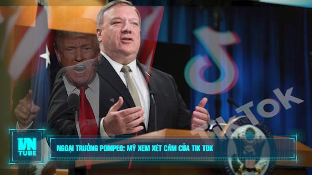 Ngoại trưởng Pompeo: Mỹ xem xét cấm cửa Tik Tok