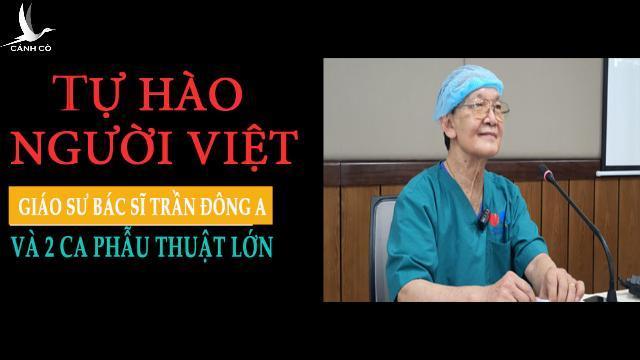 TỰ HÀO NGƯỜI VIỆT: GS.BS Trần Đông A và 2 ca phẫu thuật lớn