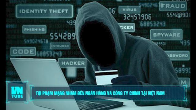 Tội phạm mạng nhắm đến ngân hàng và công ty chính tại Việt Nam