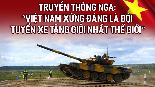Truyền thông Nga nói Việt Nam xứng đáng là đội tuyển xe tăng giỏi nhất thế giới