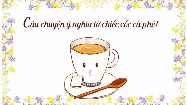 Câu chuyện ý nghĩa từ chiếc cốc cà phê