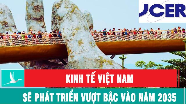 JCER: Kinh tế Việt Nam sẽ phát triển vượt bậc vào năm 2035