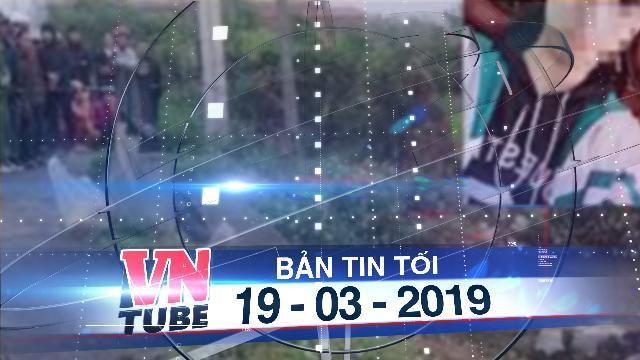 Bản tin VnTube tối 19-03-2019: Phát hiện thi thể nữ sinh sau nhiều ngày mất tích