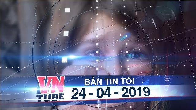 Bản tin VnTube tối 24-04-2019: Ông già 75 tuổi bịt miệng cưỡng hiếp bé gái 11 tuổi