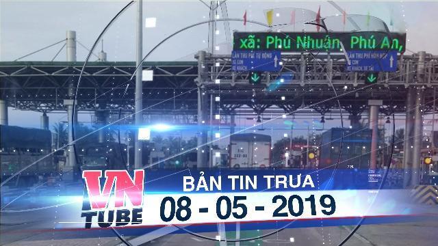 Bản tin VnTube trưa 08-05-2019: Bộ GTVT lại đề xuất thay 'trạm thu phí' bằng 'trạm thu tiền'