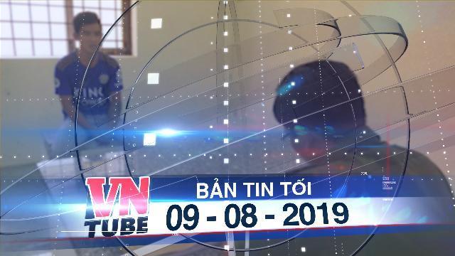 Bản tin VnTube tối 09-08-2019: Hiếp dâm bé gái 15 tuổi tại quán cà phê