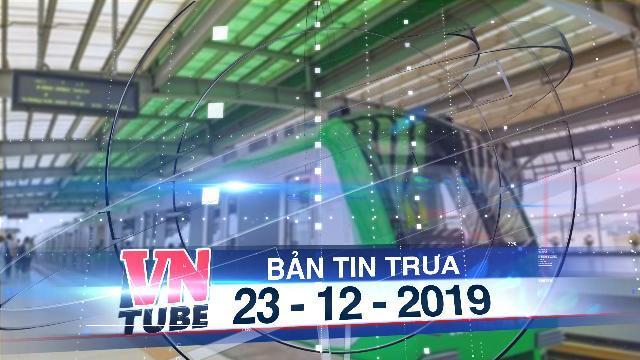 Bản tin VnTube trưa 23-12-2019: Chính thức cấp chứng nhận đăng kiểm tạm thời 13 đoàn tàu Cát Linh