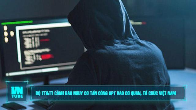 Bộ TT&TT cảnh báo nguy cơ tấn công APT vào cơ quan, tổ chức Việt Nam