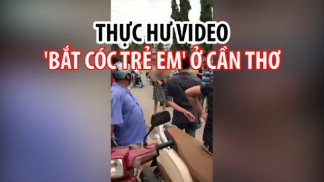 Thực hư video 'bắt cóc trẻ em ở Cần Thơ' xôn xao mạng xã hội | Thời sự | Thanh Niên