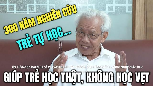 Phỏng vấn GS Hồ Ngọc Đại lý giải về cách đánh vần mới trong Tiếng Việt 1 Công nghệ Giáo dục