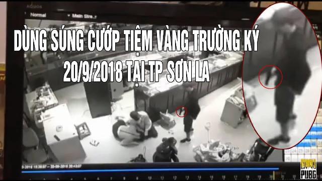 Cướp tiệm vàng Trường Ký tại Tp Sơn La vào ngày 20/9/2018, rất manh động